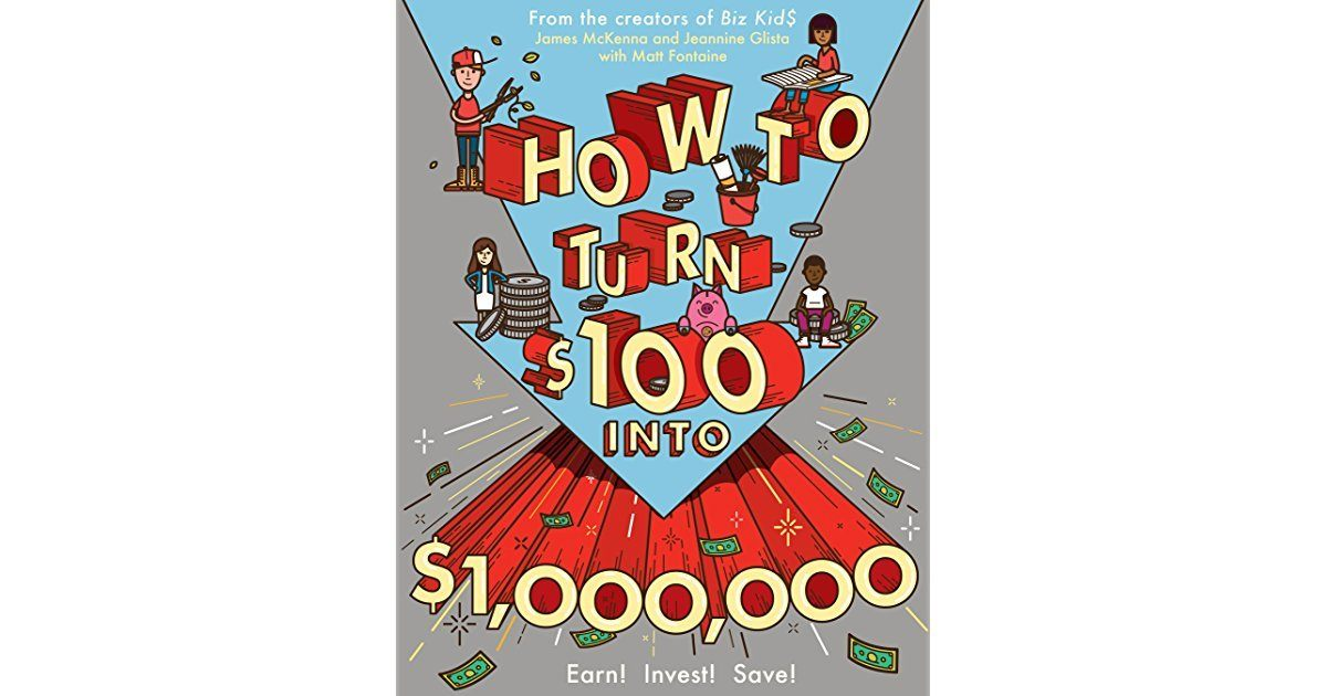 """A copy of the cover to """"How to Turn $100 into $1,000,000: Earn! Save! Invest! By James McKenna, Jeannine Glista, et al."""""""